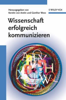Wissenschaft Erfolgreich Kommunizieren: Erfolgsfaktoren Der Wissenschaftskommunikation 9783527313082