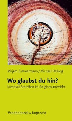 Wo Glaubst Du Hin?: Kreatives Schreiben Im Religionsunterricht