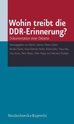 Wohin Treibt Die Ddr-Erinnerung?: Dokumentation Einer Debatte 9783525362990
