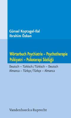 Worterbuch Psychiatrie - Psychotherapie. Psikiyatri - Psikoterapi Sozlugu: Deutsch - Turkisch / Turkisch - Deutsch. Almanca - Turkce / Turkce - Almanc 9783525491294