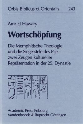 Wortschopfung: Die Memphitische Theologie Und Die Siegesstele Des Pije - Zwei Zeugen Kultureller Reprasentation in Der 25. Dynastie 9783525543658