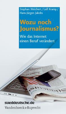 Wozu Noch Journalismus?: Wie Das Internet Einen Beruf Verandert