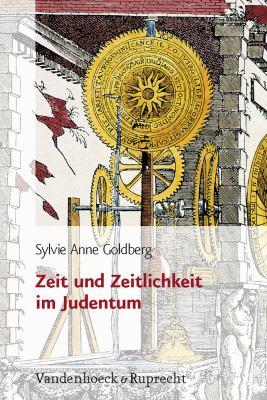 Zeit Und Zeitlichkeit Im Judentum: Aus Dem Franzosischen Von Marianne Muhlenberg 9783525540008