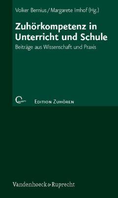 Zuhorkompetenz in Unterricht Und Schule: Beitrage Aus Wissenschaft Und Praxis