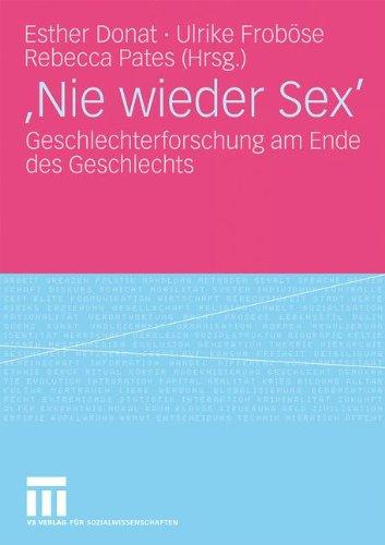 'Nie Wieder Sex': Geschlechterforschung Am Ende Des Geschlechts 9783531165257