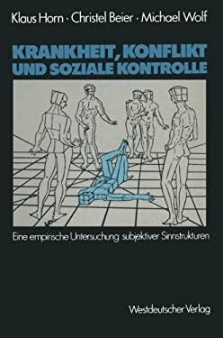 Krankheit, Konflikt Und Soziale Kontrolle: Eine Empirische Untersuchung Subjektiver Sinnstrukturen 9783531116778