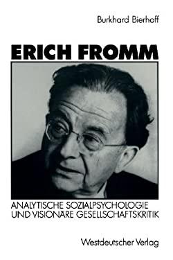 Erich Fromm: Analytische Sozialpsychologie Und Visionare Gesellschaftskritik