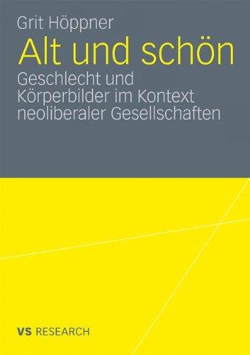 Alt Und Sch N: Geschlecht Und K Rperbilder Im Kontext Neoliberaler Gesellschaften 9783531179056
