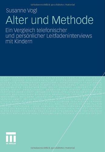 Alter Und Methode: Ein Vergleich Telefonischer Und Pers Nlicher Leitfadeninterviews Mit Kindern 9783531185873