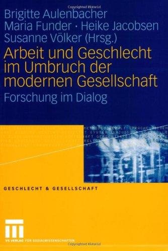 Arbeit Und Geschlecht Im Umbruch Der Modernen Gesellschaft: Forschung Im Dialog 9783531151397
