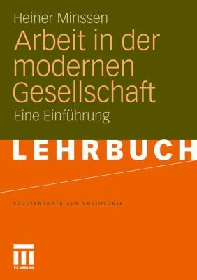 Arbeit in Der Modernen Gesellschaft: Eine Einf Hrung 9783531172118
