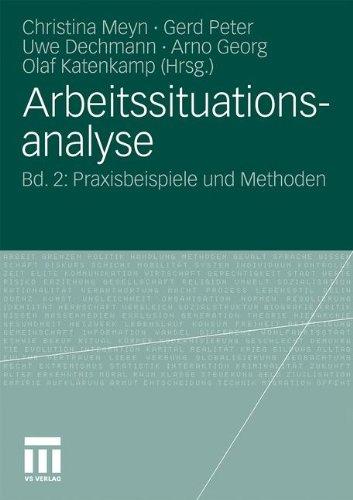 Arbeitssituationsanalyse: Bd. 2: Praxisbeispiele Und Methoden 9783531172538