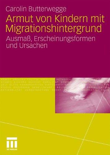Armut Von Kindern Mit Migrationshintergrund: Ausma , Erscheinungsformen Und Ursachen 9783531171760
