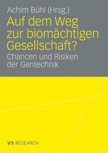 Auf Dem Weg Zur Biom Chtigen Gesellschaft?: Chancen Und Risiken Der Gentechnik 9783531161914