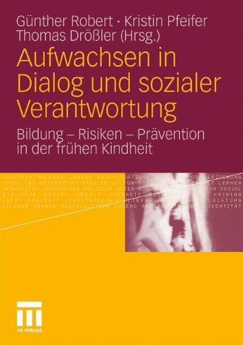 Aufwachsen in Dialog Und Sozialer Verantwortung: Bildung - Risiken - PR Vention in Der Fr Hen Kindheit (2011) 9783531167596