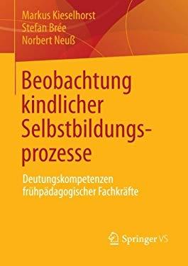 Beboachtung Kindlicher Selbstbildungsprozesse: Deutungskompetenzen Fr HP Dagogischer Fachkr Fte 9783531197326