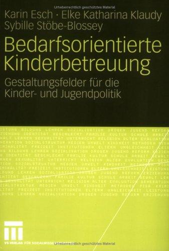 Bedarfsorientierte Kinderbetreuung: Gestaltungsfelder F R Die Kinder- Und Jugendpolitik 9783531148175