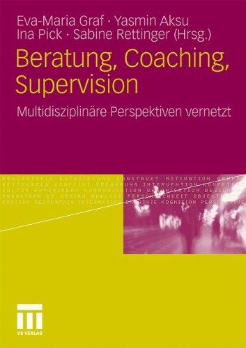 Beratung, Coaching, Supervision: Multidisziplin Re Perspektiven Vernetzt 9783531179650