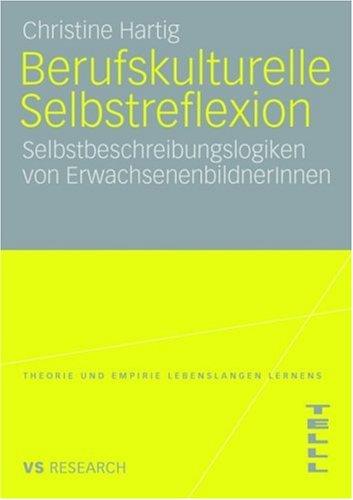 Berufskulturelle Selbstreflexion: Selbstbeschreibungslogiken Von Erwachsenenbildnerinnen 9783531159416