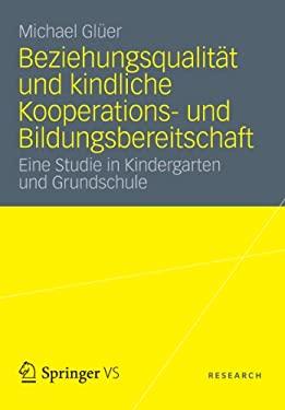 Beziehungsqualit T Und Kindliche Kooperations- Und Bildungsbereitschaft: Eine Studie in Kindergarten Und Grundschule 9783531193151
