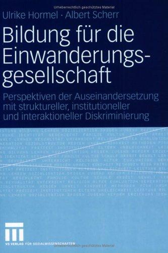 Bildung F R Die Einwanderungsgesellschaft: Perspektiven Der Auseinandersetzung Mit Struktureller, Institutioneller Und Interaktioneller Diskriminierun 9783531143996