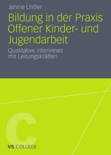Bildung in Der Praxis Offener Kinder- Und Jugendarbeit: Qualitative Interviews Mit Leitungskr Ften 9783531182841