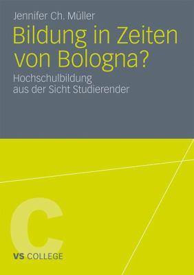 Bildung in Zeiten Von Bologna?: Hochschulbildung Aus Der Sicht Studierender 9783531183169