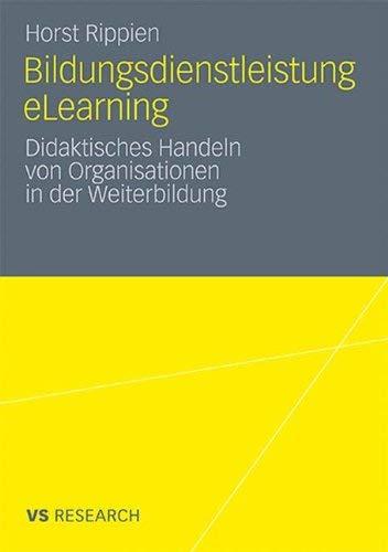 Bildungsdienstleistung Elearning: Didaktisches Handeln Von Organisationen in Der Weiterbildung 9783531187044