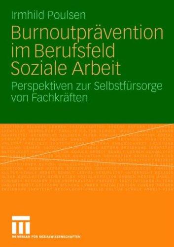 Burnoutpr Vention Im Berufsfeld Soziale Arbeit: Perspektiven Zur Selbstf Rsorge Von Fachkr Ften 9783531163277
