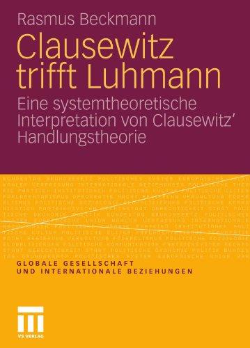 Clausewitz Trifft Luhmann: Eine Systemtheoretische Interpretation Von Clausewitz Handlungstheorie 9783531179117
