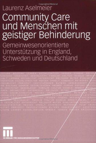 Community Care Und Menschen Mit Geistiger Behinderung: Gemeinwesenorientierte Unterst Tzung in England, Schweden Und Deutschland 9783531156507