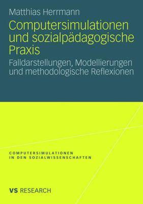 Computersimulationen Und Sozialp Dagogische Praxis: Falldarstellungen, Modellierungen Und Methodologische Reflexionen 9783531159935