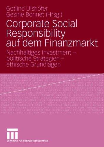 Corporate Social Responsibility Auf Dem Finanzmarkt: Nachhaltiges Investment - Politische Strategien - Ethische Grundlagen 9783531160771