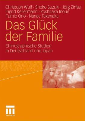 Das Gl Ck Der Familie: Ethnographische Studien in Deutschland Und Japan 9783531181523