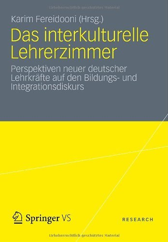 Das Interkulturelle Lehrerzimmer: Perspektiven Neuer Deutscher Lehrkr Fte Auf Den Bildungs- Und Integrationsdiskurs 9783531184678