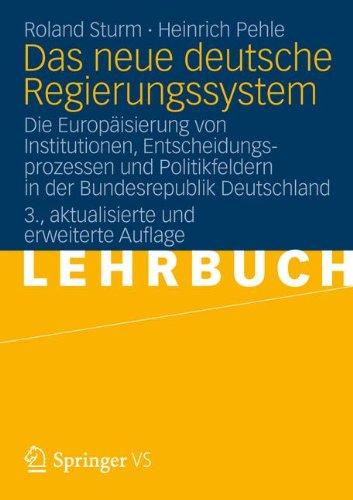 Das Neue Deutsche Regierungssystem: Die Europ Isierung Von Institutionen, Entscheidungsprozessen Und Politikfeldern in Der Bundesrepublik Deutschland 9783531185774