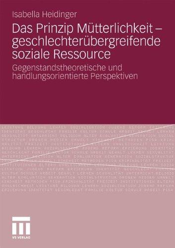 Das Prinzip M Tterlichkeit - Geschlechter Bergreifende Soziale Ressource: Gegenstandstheoretische Und Handlungsorientierte Perspektiven