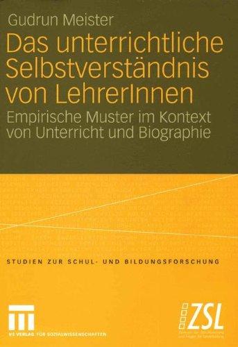 Das Unterrichtliche Selbstverst Ndnis Von Lehrerinnen: Empirische Muster Im Kontext Von Unterricht Und Biographie 9783531143651