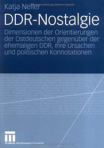 Ddr-Nostalgie: Dimensionen Der Orientierungen Der Ostdeutschen Gegen Ber Der Ehemaligen Ddr, Ihre Ursachen Und Politischen Konnotatio 9783531151182