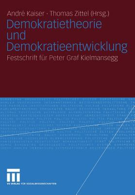 Demokratietheorie Und Demokratieentwicklung: Festschrift F R Peter Graf Kielmansegg 9783531141183
