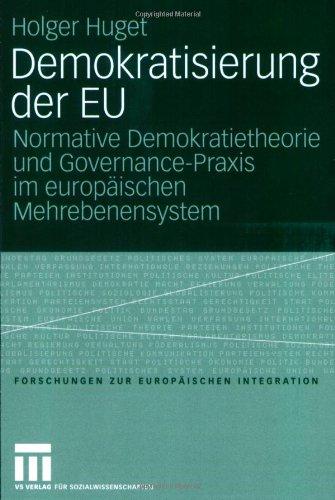 Demokratisierung Der Eu: Normative Demokratietheorie Und Governance-Praxis Im Europ Ischen Mehrebenensystem 9783531152950