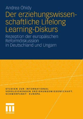 Der Erziehungswissenschaftliche Lifelong Learning-Diskurs: Rezeption Der Europaischen Reformdiskussion in Deutschland Und Ungarn (2011) 9783531181134