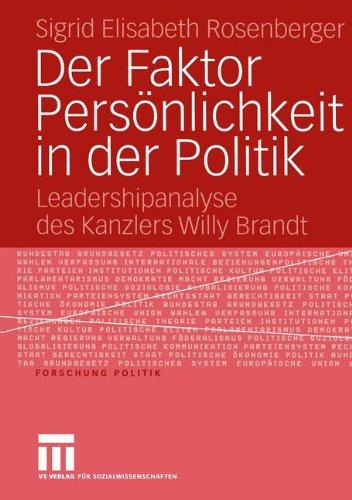 Der Faktor Pers Nlichkeit in Der Politik: Leadershipanalyse Des Kanzlers Willy Brandt 9783531148434