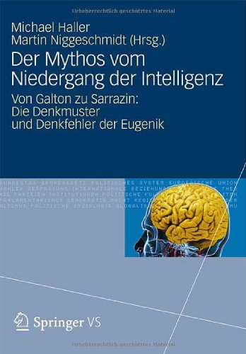 Der Mythos Vom Niedergang Der Intelligenz: Von Galton Zu Sarrazin: Die Denkmuster Und Denkfehler Der Eugenik 9783531184470