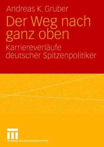 Der Weg Nach Ganz Oben: Karriereverl Ufe Deutscher Spitzenpolitiker 9783531162997
