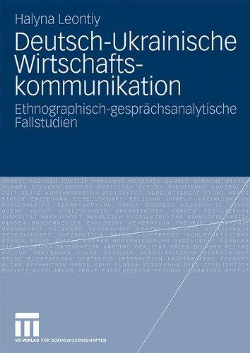 Deutsch-Ukrainische Wirtschaftskommunikation: Ethnografisch-Gespr Chsanalytische Fallstudien 9783531163666