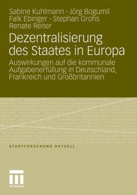 Dezentralisierung Des Staates in Europa: Auswirkungen Auf Die Kommunale Aufgabenerf Llung in Deutschland, Frankreich Und Gro Britannien 9783531181219