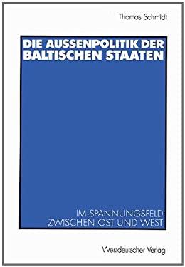 Die Au Enpolitik Der Baltischen Staaten: Im Spannungsfeld Zwischen Ost Und West 9783531136813
