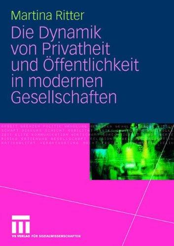 Die Dynamik Von Privatheit Und Ffentlichkeit in Modernen Gesellschaften 9783531146492