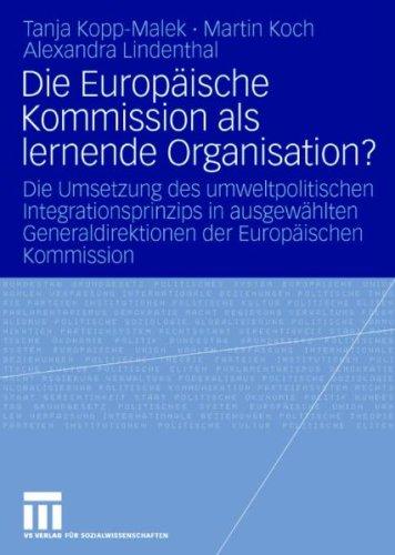 Die Europ Ische Kommission ALS Lernende Organisation?: Die Umsetzung Des Umweltpolitischen Integrationsprinzips in Ausgew Hlten Generaldirektionen Der 9783531161211